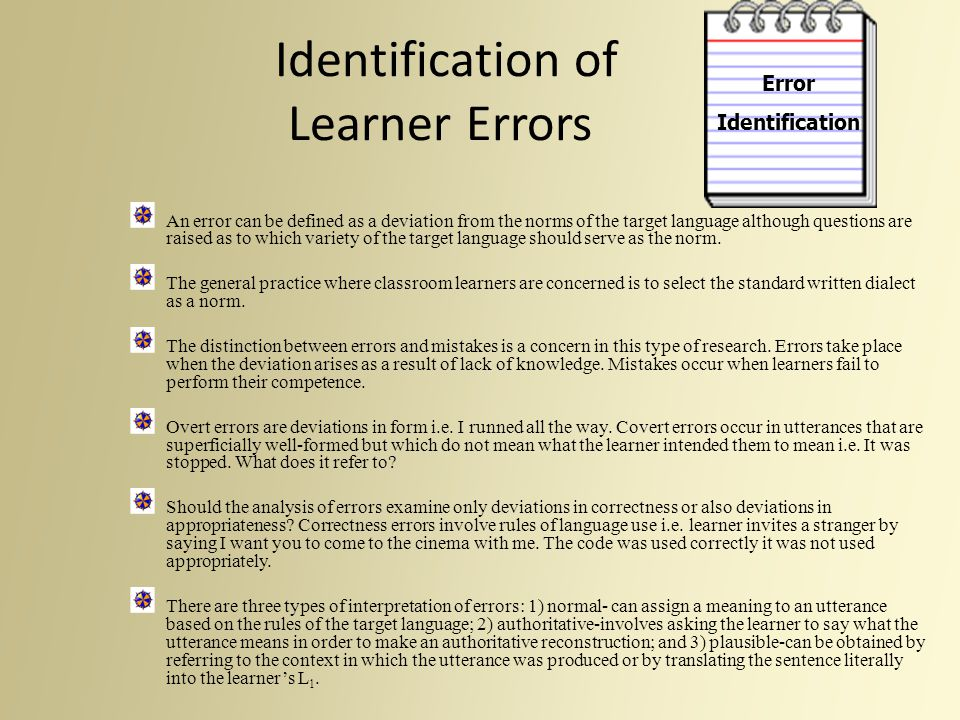 Identification of Learner Errors An error can be defined as a deviation from the norms of the target language although questions are raised as to whic