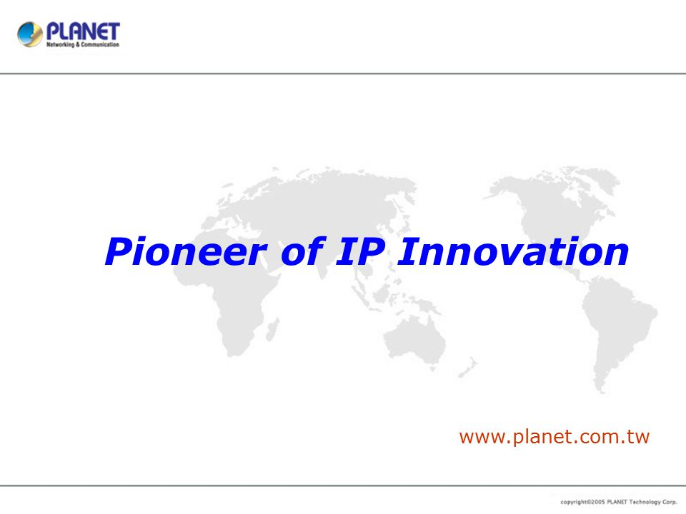 www.planet.com.tw Pioneer of IP Innovation