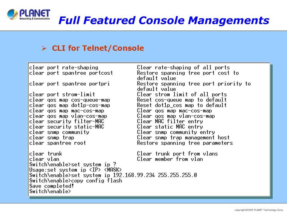 Comparison WSD-800 Brand PLANET ZyXELAsante Model WSD-800 ES-2008FM2008 Hardware 10/100Base-TX Port888 Switch Fabric1.6Gbps3.6Gbps1.6Gbps MAC Address Table8K Data Buffer512K256K2MBit Dimension1U height Switching Features Spanning Tree802.1d, 802.1w802.1d VLAN802.1Q, 255 groups Port Trunk4 ports, 4 groups V Port MirrorRX/ TX/ BothVV QoS802.1p 4 priority queues802.1p, 2 priority queues MAC filterPer SwitchStatic MAC address filtering MAC Address BindPer port-Static MAC address Multicast SupportIGMP v1, v2 IGMP, GVRP, GMRP Bandwidth ControlPer port 64~80000Kbps-- Storm ControlPer port 64~80000KbpsVBroadcast Storm Control / Filtering StackIP Stack (Next Version)-- RoutingStatic Routing-- Management Features Management InterfaceWeb Console, SNMP, TelnetWeb, Console, SNMP, Telnet SNMP Versionv1, v2cv1 RMON Group1, 2, 3, 9