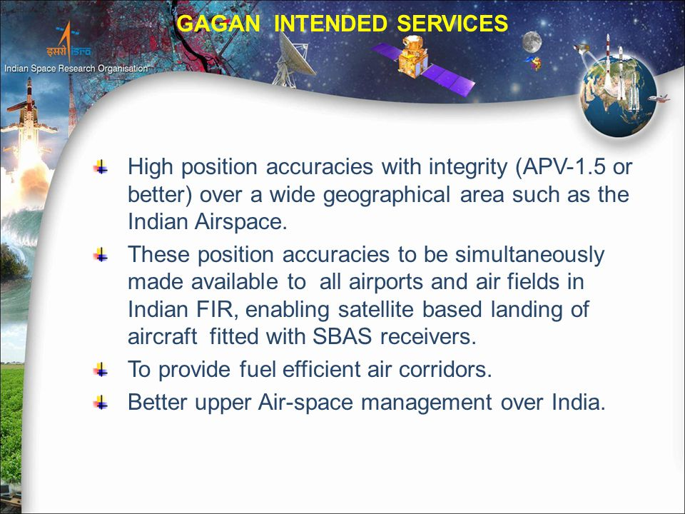 High position accuracies with integrity (APV-1.5 or better) over a wide geographical area such as the Indian Airspace.