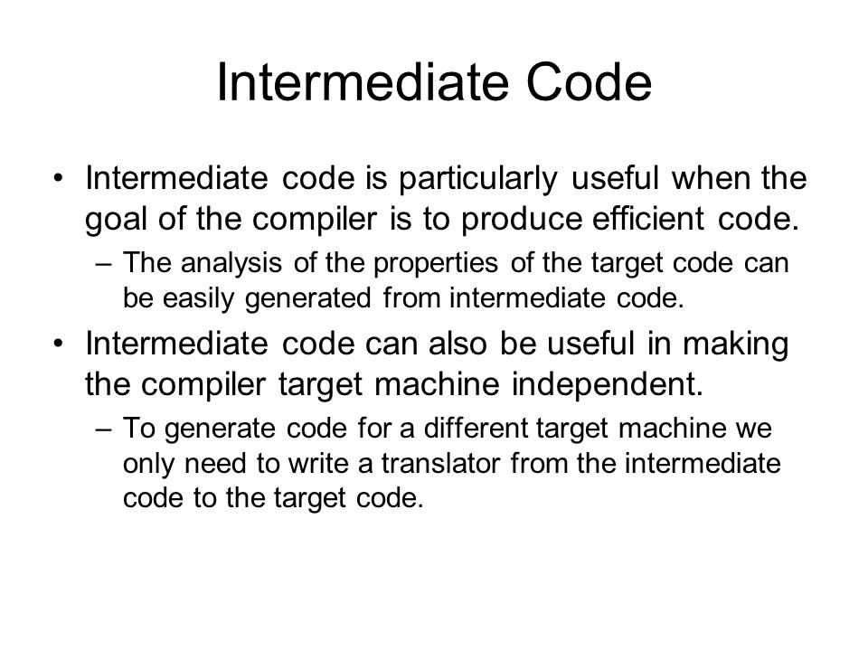 Intermediate Code Intermediate code is particularly useful when the goal of the compiler is to produce efficient code.