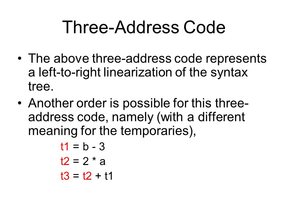 Three-Address Code One form of three-address code is insufficient to represent all language features.
