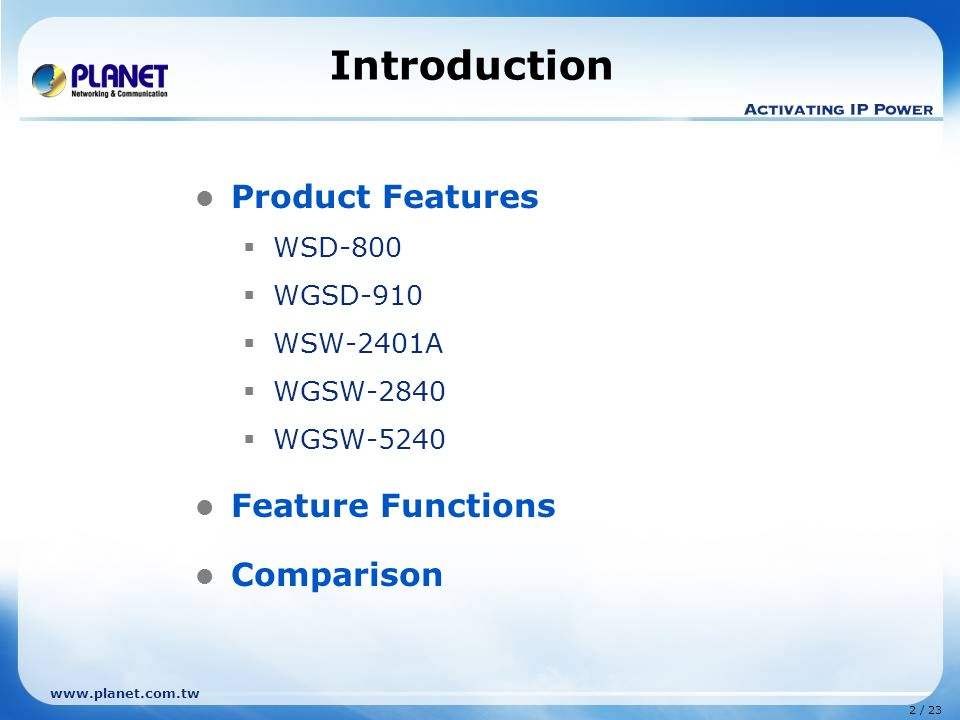www.planet.com.tw 2 / 23 Introduction Product Features  WSD-800  WGSD-910  WSW-2401A  WGSW-2840  WGSW-5240 Feature Functions Comparison