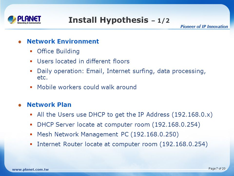 www.planet.com.tw Page 7 of 20 Install Hypothesis – 1/2 Network Environment  Office Building  Users located in different floors  Daily operation: Email, Internet surfing, data processing, etc.