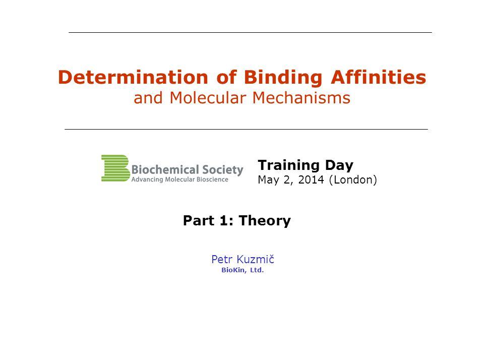 Determination of Binding Affinities and Molecular Mechanisms Petr Kuzmič BioKin, Ltd.