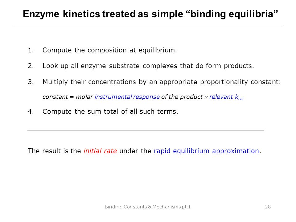 """Binding Constants & Mechanisms pt.128 Enzyme kinetics treated as simple """"binding equilibria"""" 1.Compute the composition at equilibrium. 2.Look up all e"""