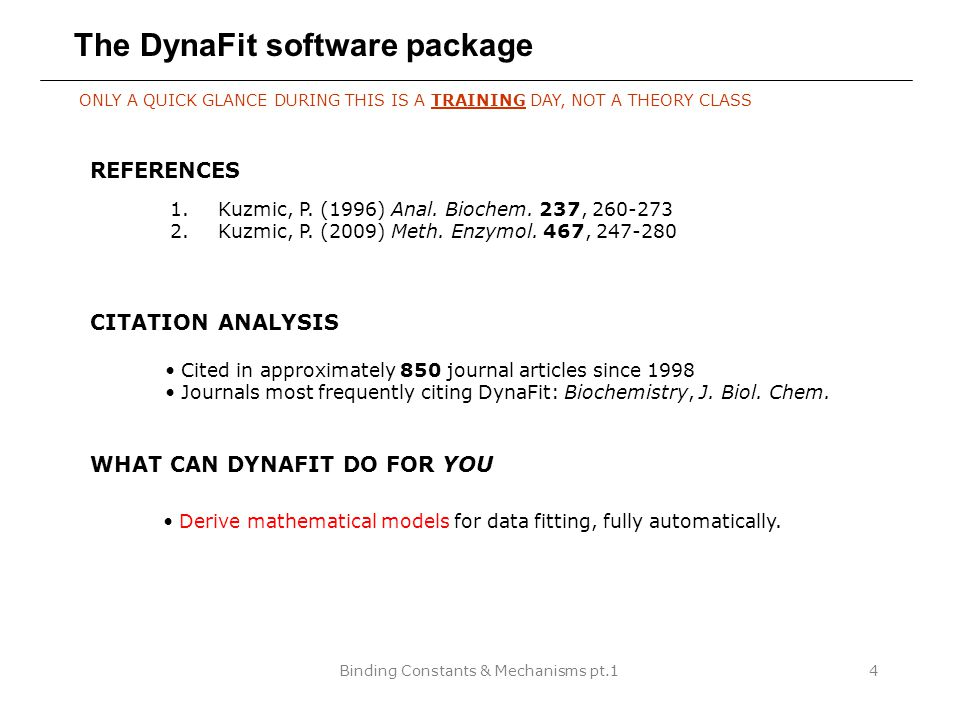 Binding Constants & Mechanisms pt.14 The DynaFit software package ONLY A QUICK GLANCE DURING THIS IS A TRAINING DAY, NOT A THEORY CLASS REFERENCES 1.Kuzmic, P.
