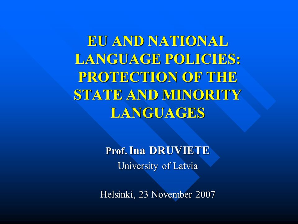 EU AND NATIONAL LANGUAGE POLICIES: PROTECTION OF THE STATE AND MINORITY LANGUAGES Prof.