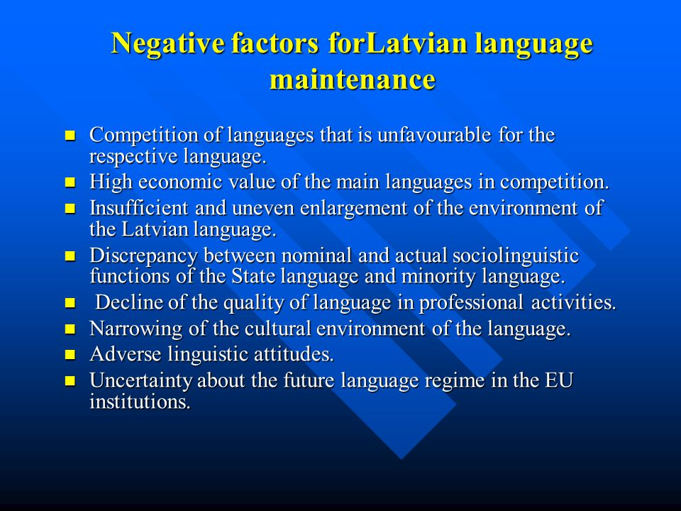 Negative factors forLatvian language maintenance Competition of languages that is unfavourable for the respective language.