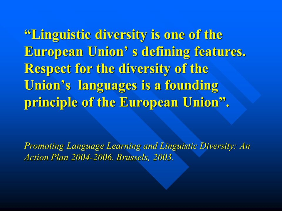 """""""Linguistic diversity is one of the European Union' s defining features. Respect for the diversity of the Union's languages is a founding principle of"""