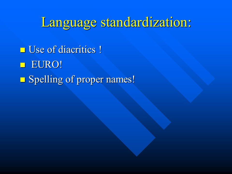 Language standardization: Use of diacritics ! Use of diacritics ! EURO! EURO! Spelling of proper names! Spelling of proper names!