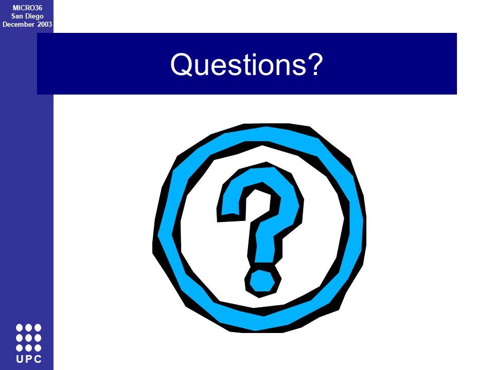 U P C MICRO36 San Diego December 2003 Questions?