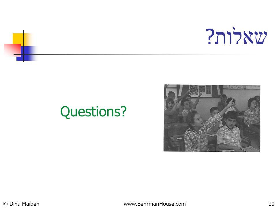 Questions? ? שאלות © Dina Maiben30www.BehrmanHouse.com