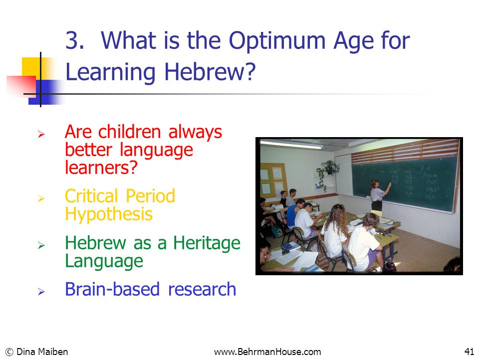 3. What is the Optimum Age for Learning Hebrew.  Are children always better language learners.