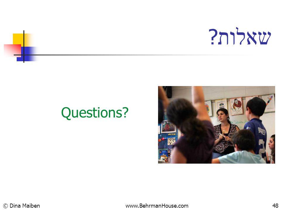Questions? ? שאלות © Dina Maiben48www.BehrmanHouse.com