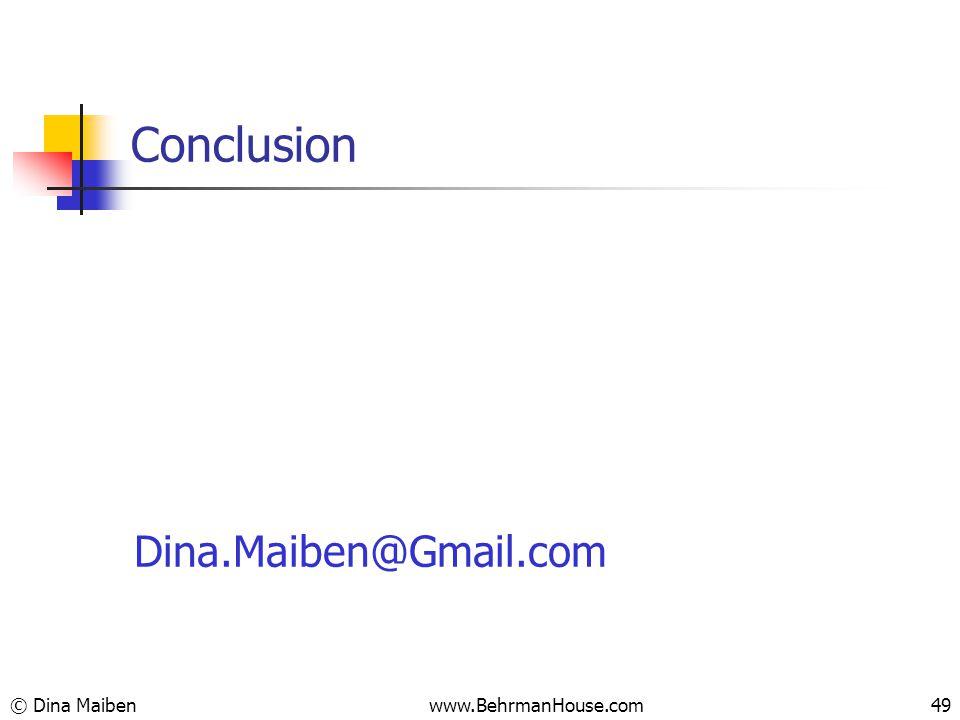 Conclusion Dina.Maiben@Gmail.com © Dina Maiben49www.BehrmanHouse.com