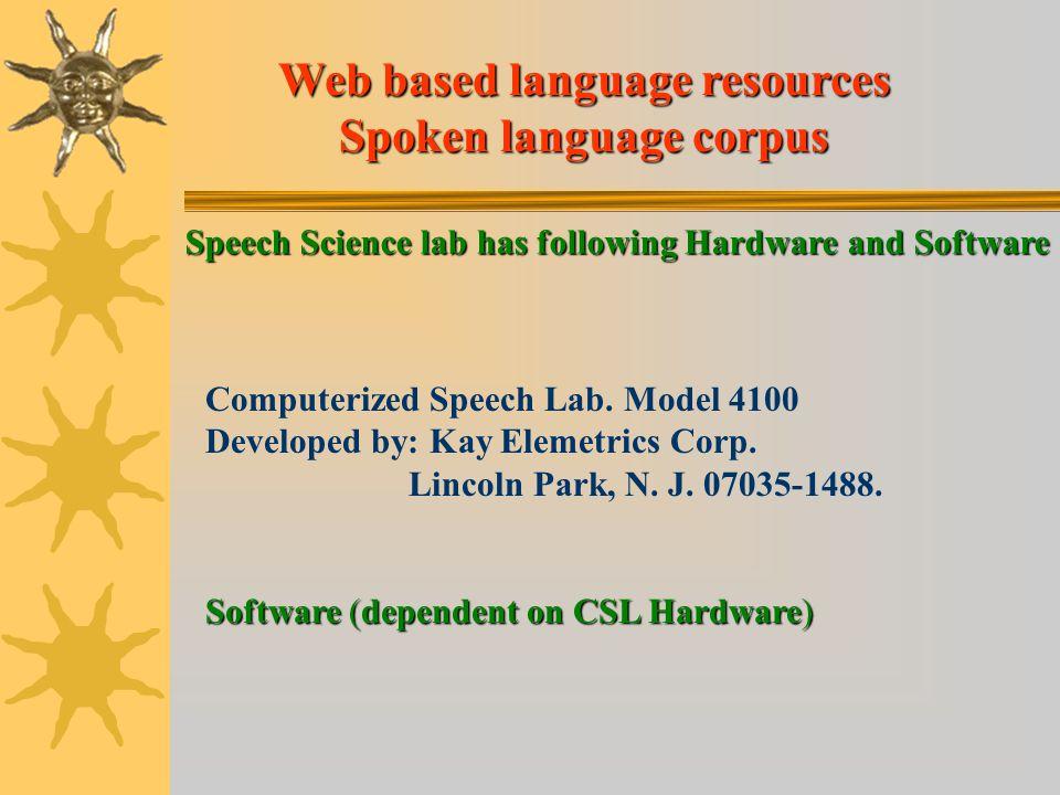 Web based language resources Spoken language corpus Speech Science lab has following Hardware and Software Computerized Speech Lab.