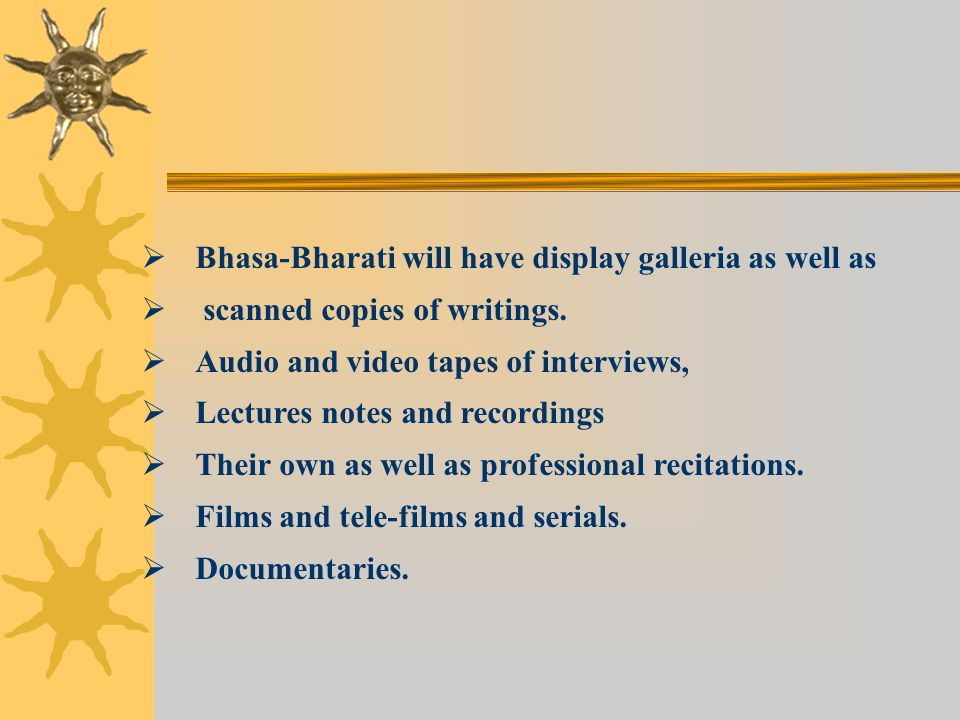   Bhasa-Bharati will have display galleria as well as   scanned copies of writings.