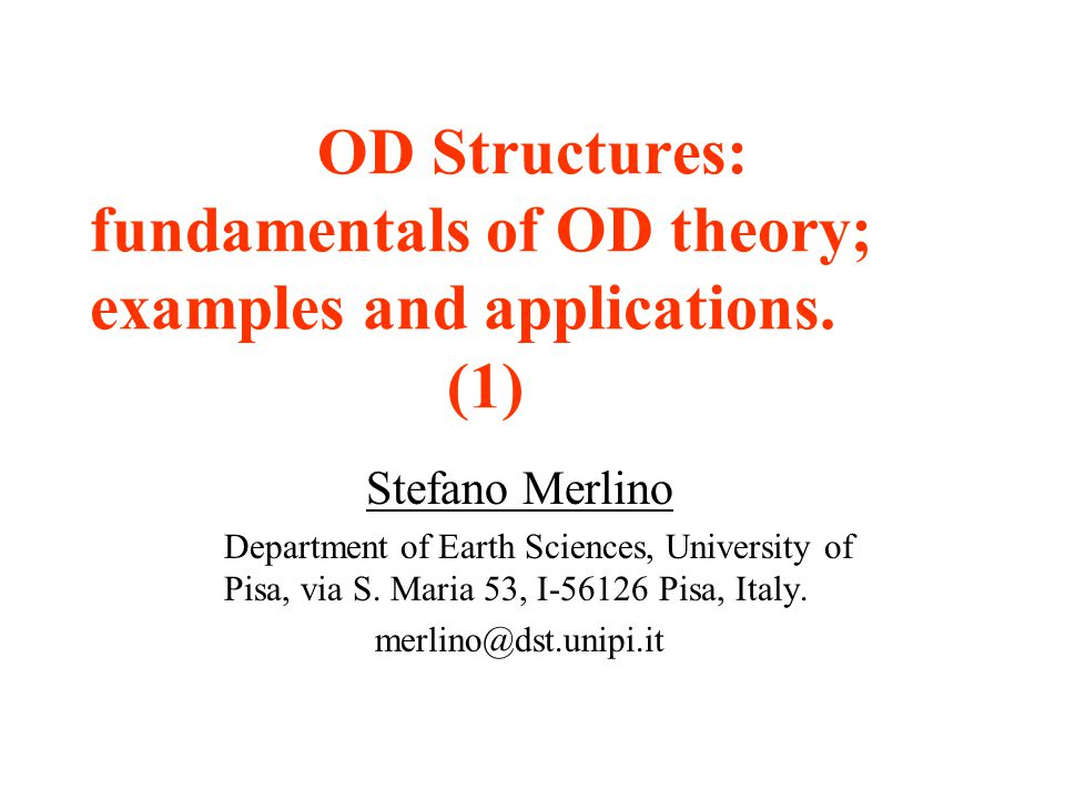 OD Structures: fundamentals of OD theory; examples and applications. (1) Stefano Merlino Department of Earth Sciences, University of Pisa, via S. Mari