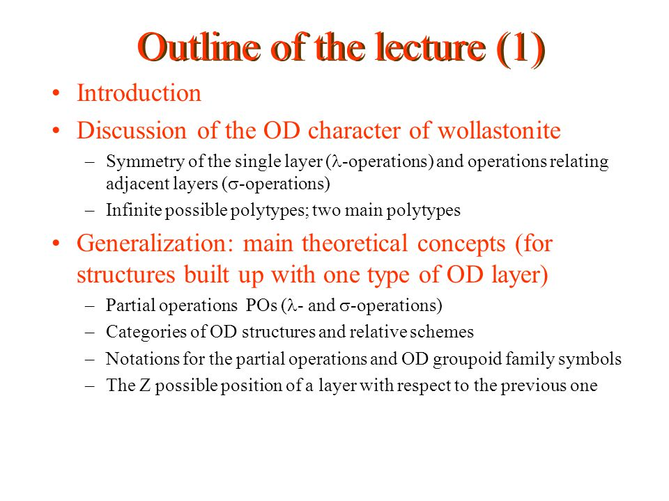 Outline of the lecture (1) Introduction Discussion of the OD character of wollastonite –Symmetry of the single layer ( -operations) and operations rel