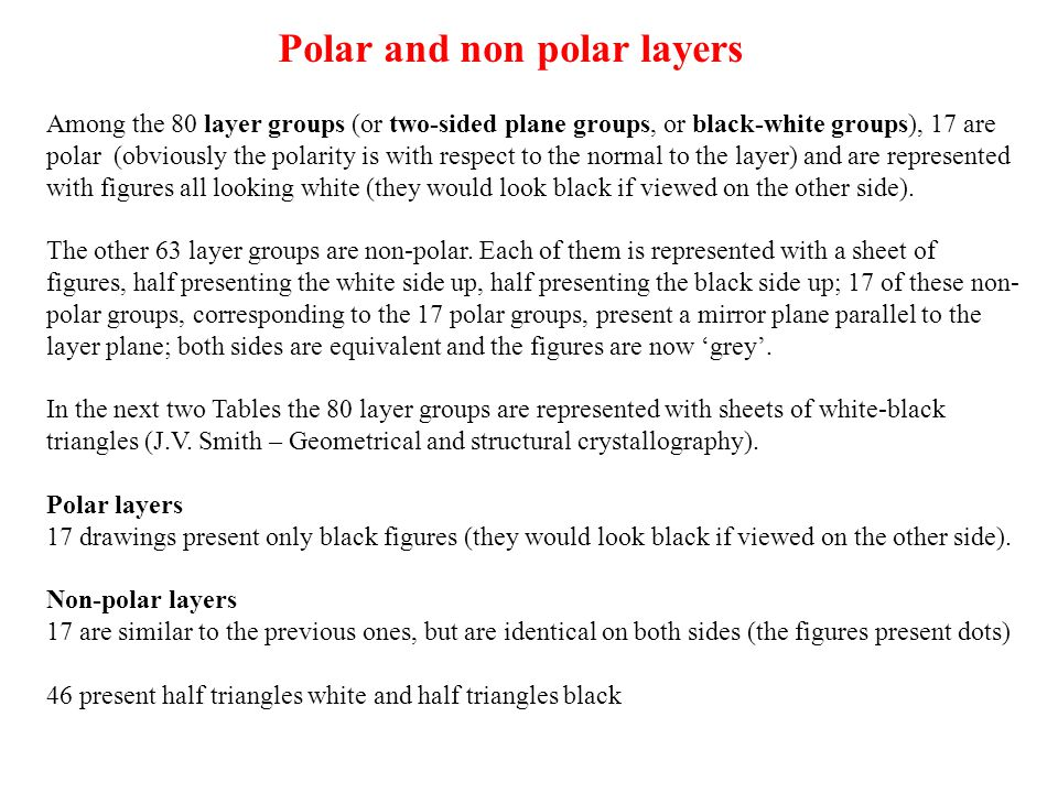 Polar and non polar layers Among the 80 layer groups (or two-sided plane groups, or black-white groups), 17 are polar (obviously the polarity is with