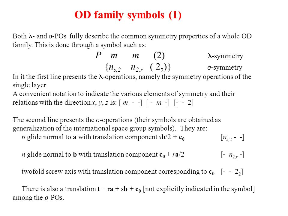 Both - and  -POs fully describe the common symmetry properties of a whole OD family. This is done through a symbol such as: P m m (2) -symmetry {n s,