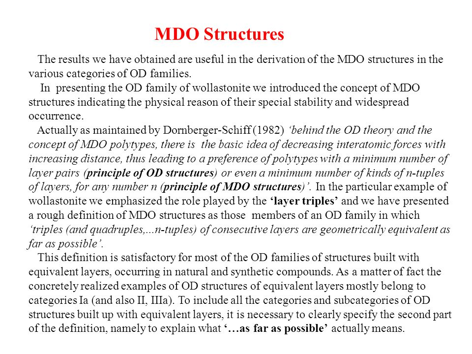 The results we have obtained are useful in the derivation of the MDO structures in the various categories of OD families. In presenting the OD family