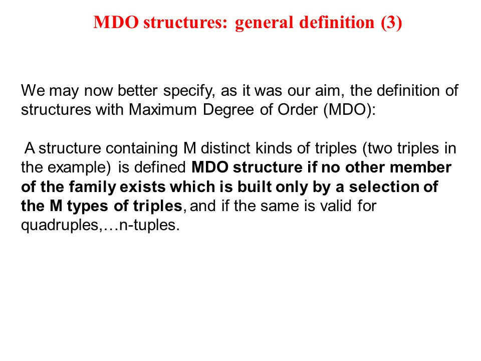 We may now better specify, as it was our aim, the definition of structures with Maximum Degree of Order (MDO): A structure containing M distinct kinds