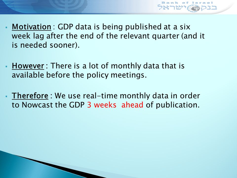  Motivation : GDP data is being published at a six week lag after the end of the relevant quarter (and it is needed sooner).