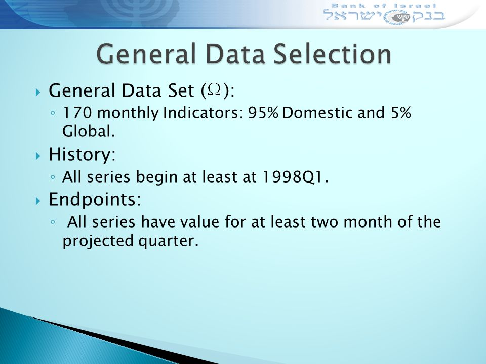  General Data Set ( ): ◦ 170 monthly Indicators: 95% Domestic and 5% Global.
