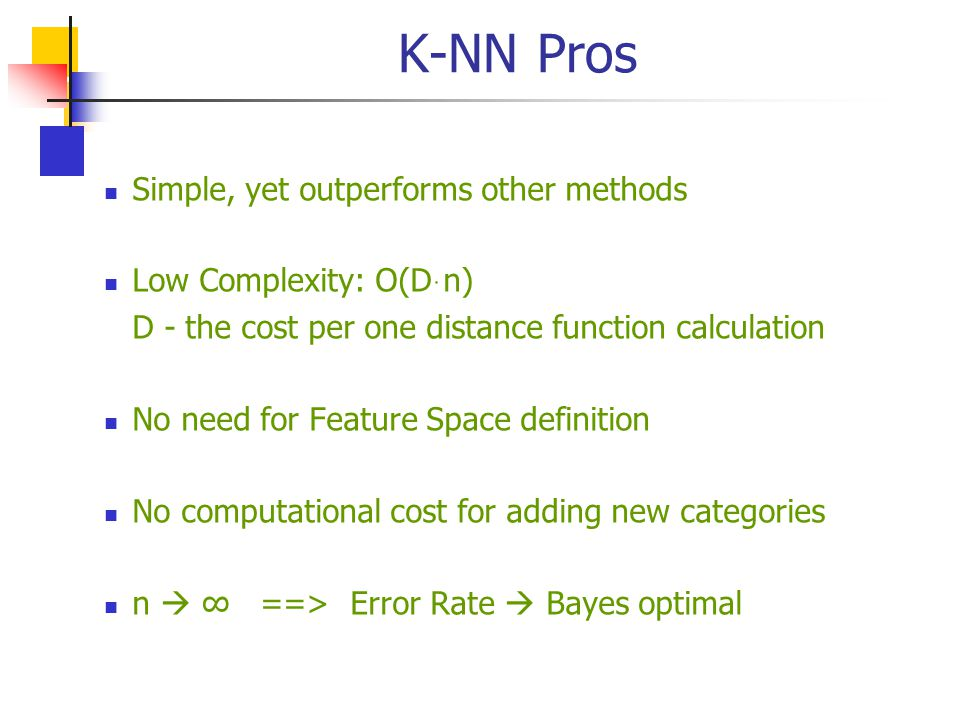 K-NN Pros Simple, yet outperforms other methods Low Complexity: O(D ּ n) D - the cost per one distance function calculation No need for Feature Space