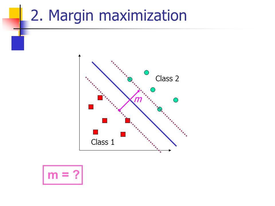 2. Margin maximization Class 1 Class 2 m m = ?