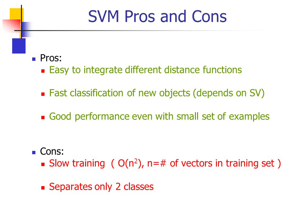 SVM Pros and Cons Pros: Easy to integrate different distance functions Fast classification of new objects (depends on SV) Good performance even with s