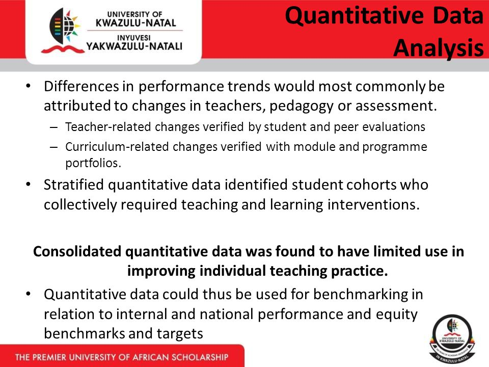 Quantitative Data Analysis Differences in performance trends would most commonly be attributed to changes in teachers, pedagogy or assessment.