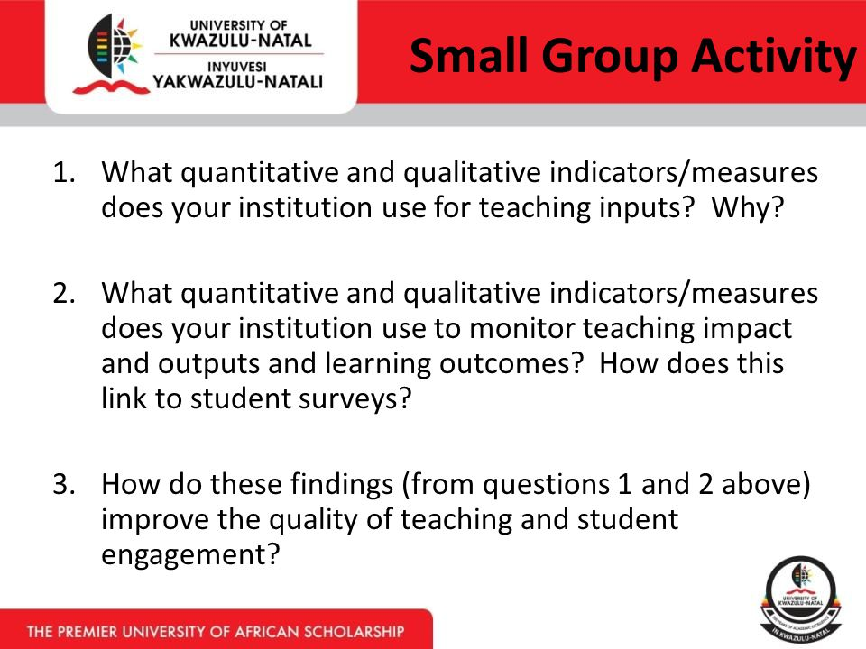Small Group Activity 1.What quantitative and qualitative indicators/measures does your institution use for teaching inputs.