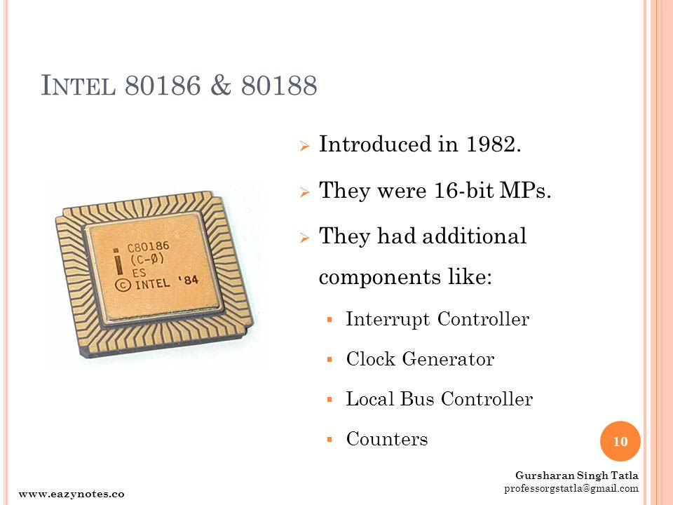 I NTEL 80186 & 80188  Introduced in 1982.  They were 16-bit MPs.  They had additional components like:  Interrupt Controller  Clock Generator  L