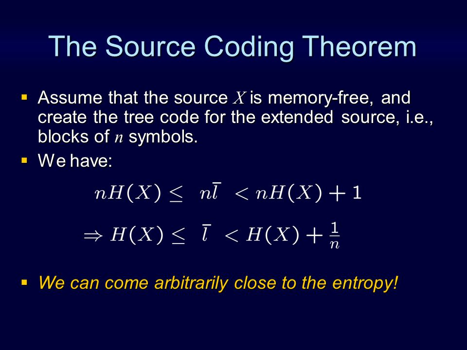 The Source Coding Theorem  Assume that the source X is memory-free, and create the tree code for the extended source, i.e., blocks of n symbols.