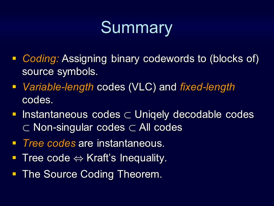 Summary  Coding: Assigning binary codewords to (blocks of) source symbols.