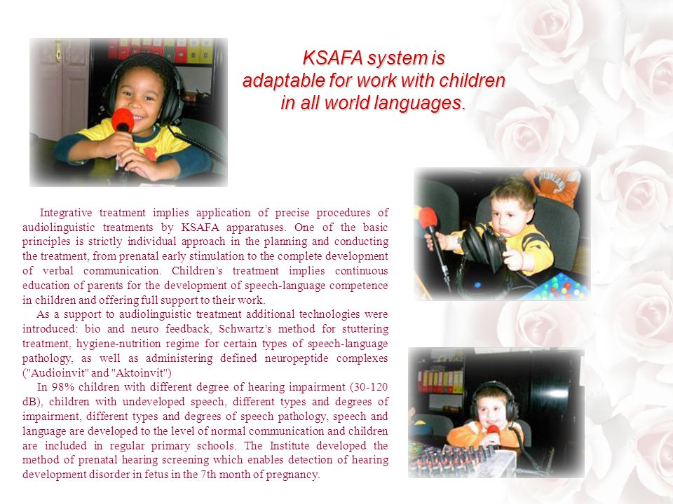 Integrative treatment implies application of precise procedures of audiolinguistic treatments by KSAFA apparatuses.