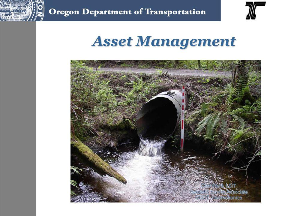 Asset Management Asset Management Clint Ward, LSIT Geodetic Survey Associate ODOT, Geometronics ODOT, Geometronics