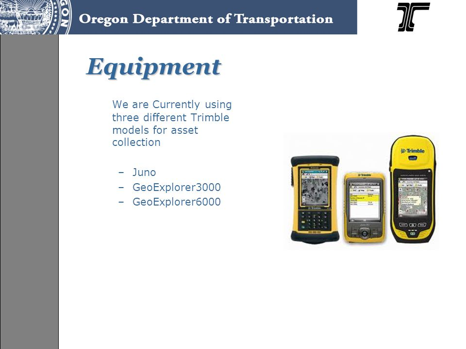 GeoExporer Series GeoXT/XH –2003 –2005 –2008 –3000 GeoXT –L1 –Submeter Accuracy (postprocessed) GeoXH –L1/L2 –Decimeter Accuracy (postprocessed)