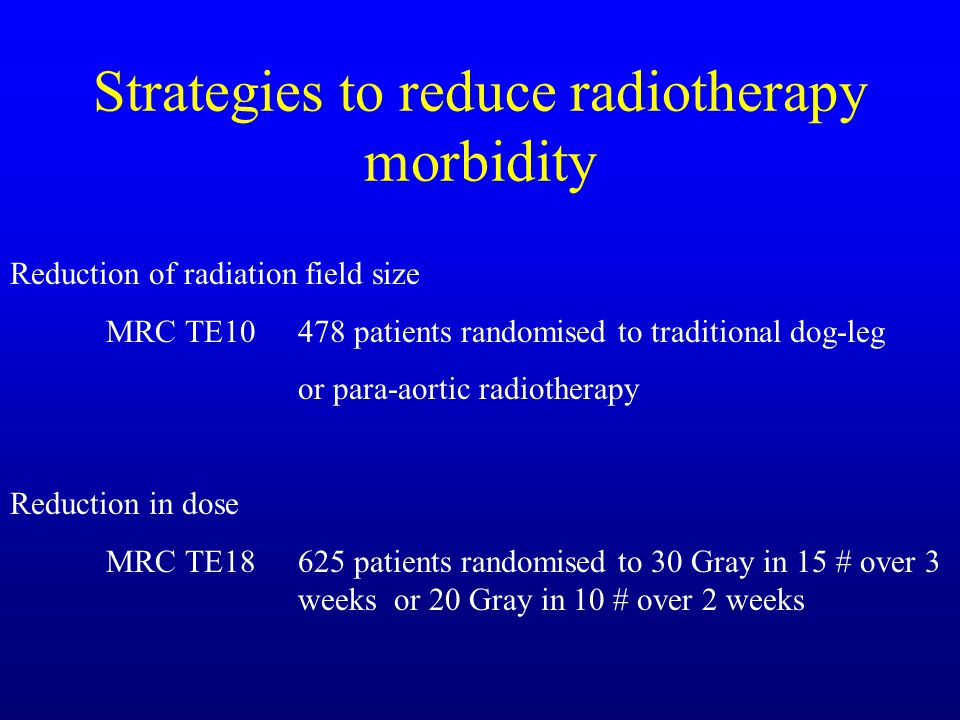 Strategies to reduce radiotherapy morbidity Reduction of radiation field size MRC TE10 478 patients randomised to traditional dog-leg or para-aortic r