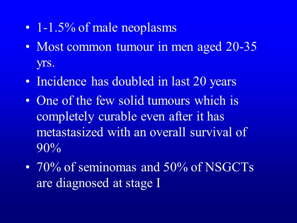 1-1.5% of male neoplasms Most common tumour in men aged 20-35 yrs. Incidence has doubled in last 20 years One of the few solid tumours which is comple