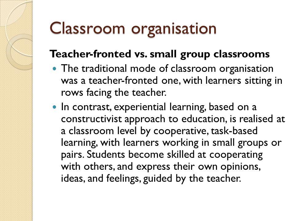 Classroom organisation Teacher-fronted vs.
