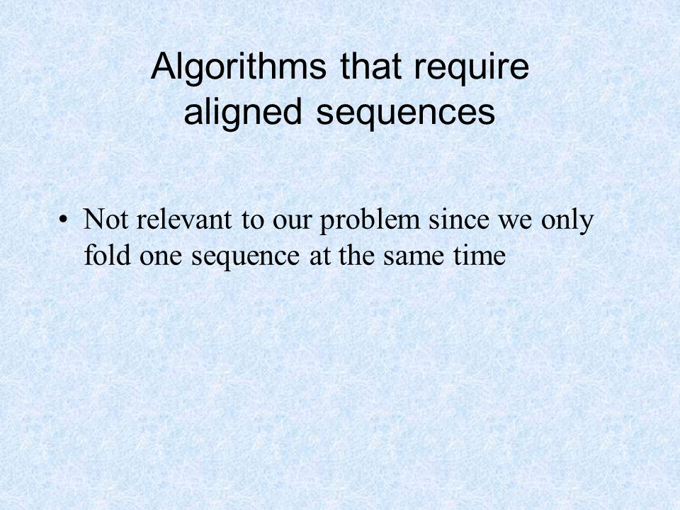 Algorithms that require aligned sequences Not relevant to our problem since we only fold one sequence at the same time