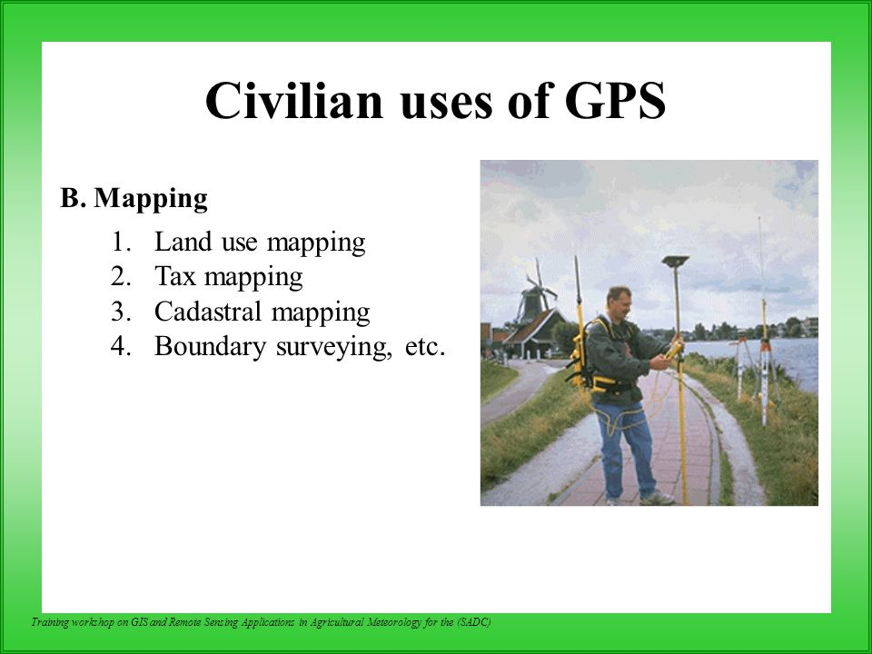 Training workshop on GIS and Remote Sensing Applications in Agricultural Meteorology for the (SADC) Civilian uses of GPS B. Mapping 1.Land use mapping