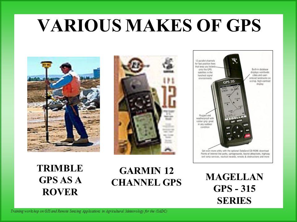 Training workshop on GIS and Remote Sensing Applications in Agricultural Meteorology for the (SADC) GARMIN 12 CHANNEL GPS TRIMBLE GPS AS A ROVER VARIO