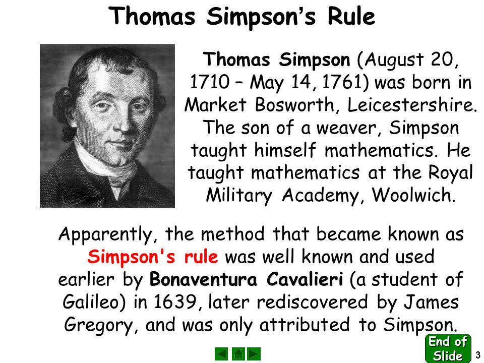 3 Thomas Simpson ' s Rule Thomas Simpson (August 20, 1710 – May 14, 1761) was born in Market Bosworth, Leicestershire.