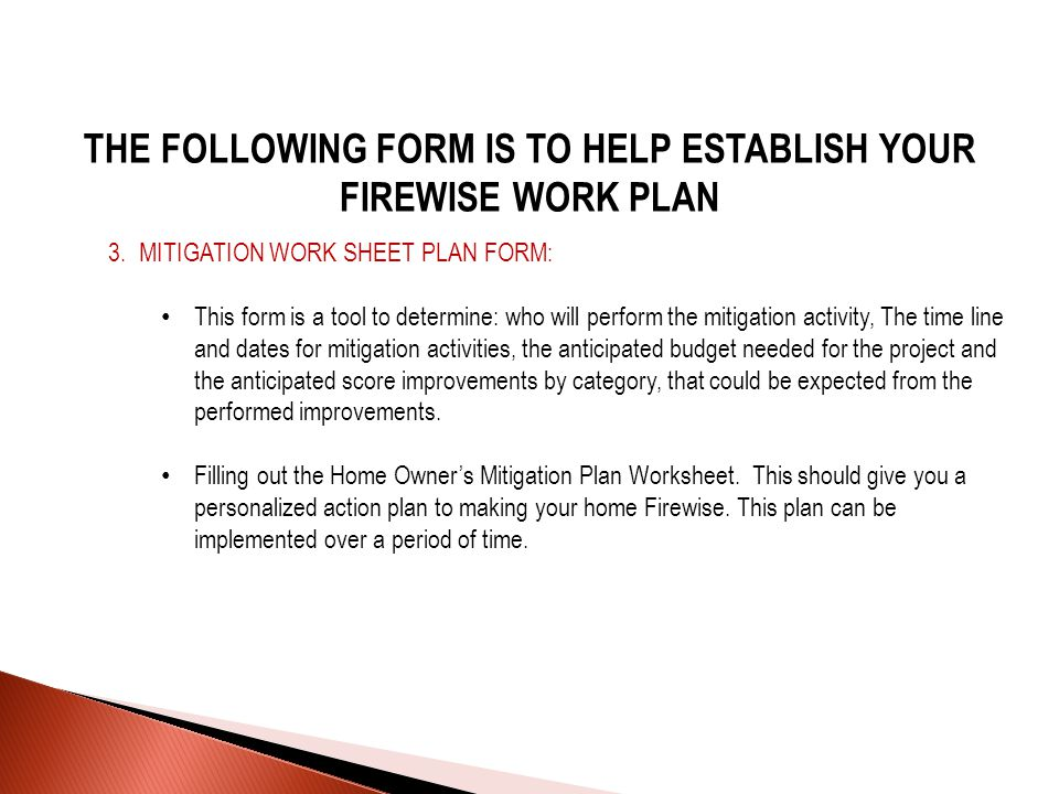 THE FOLLOWING FORM IS TO HELP ESTABLISH YOUR FIREWISE WORK PLAN 3.