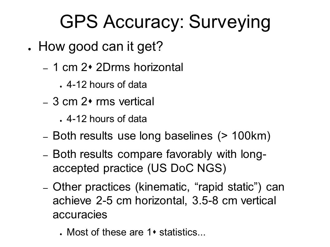 GPS Accuracy: Surveying ● How good can it get.